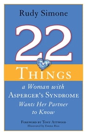 22 Things a Woman with Asperger's Syndrome Wants Her Partner to Know ebook by Rudy Simone,Emma Rios,Anthony Attwood