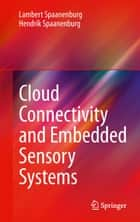 Cloud Connectivity and Embedded Sensory Systems ebook by Lambertus Spaanenburg,Hendrik Spaanenburg