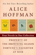 Property Of, The Drowning Season, Fortune's Daughter, and At Risk - Four Novels in One Collection ebook by Alice Hoffman