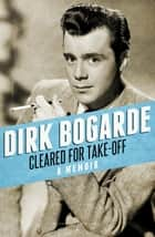 Cleared for Take-Off - A Memoir ebook by Dirk Bogarde