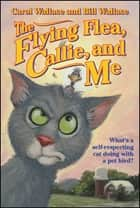 The Flying Flea, Callie and Me ebook by Bill Wallace, Carol Wallace