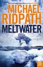 Meltwater ebook by Michael Ridpath