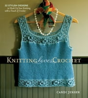 Knitting Loves Crochet - 22 Stylish Designs to Hook Up Your Knitting with a Touch of Crochet ebook by Candi Jensen