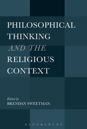 Philosophical Thinking and the Religious Context ebook by Dr Brendan Sweetman