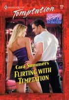 Flirting with Temptation ebook by Cara Summers