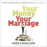 Your Money, Your Marriage - The Secrets to Smart Finance, Spicy Romance, and Their Intimate Connection audiobook by Cherie Lowe, Brian Lowe