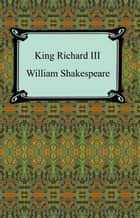 King Richard III (King Richard the Third) ebook by William Shakespeare