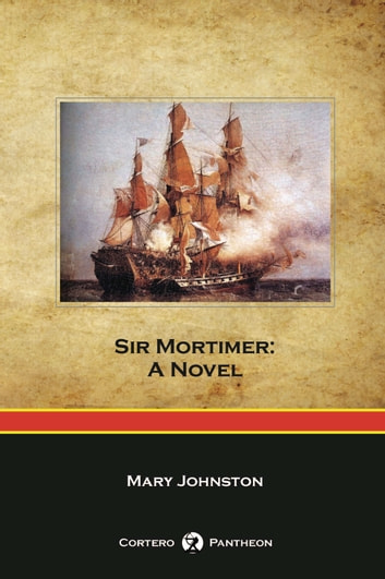 Sir Mortimer: A Novel ebook by Mary Johnston