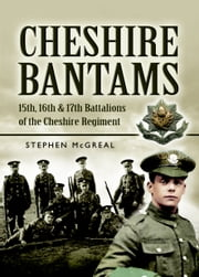 Cheshire Bantams - 15th, 16th and 17th Battalions of the Cheshire Regiment ebook by Stephen McGreal