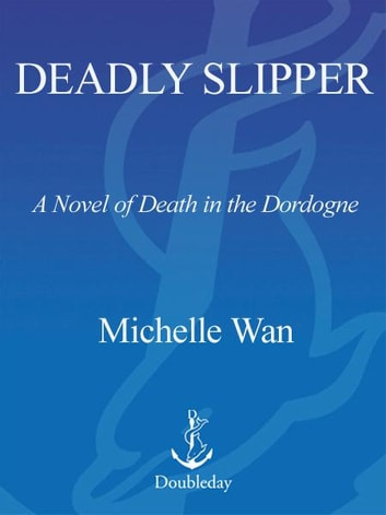 Deadly Slipper - A Novel of Death in the Dordogne ebook by Michelle Wan