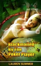 Blackmailed by the Poker Player ebook by Lauren Summer