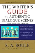 The Writer's Guide to Authentic Dialogue Scenes ebook by S. A. Soule