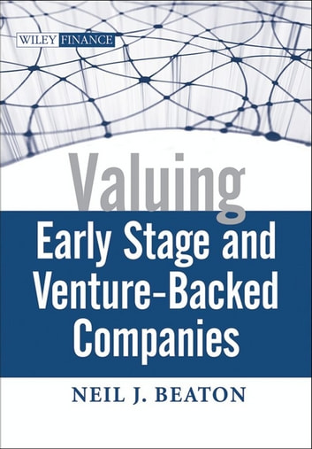 Valuing Early Stage and Venture-Backed Companies ebook by Neil J. Beaton