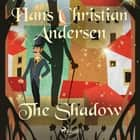 The Shadow audiobook by Hans Christian Andersen