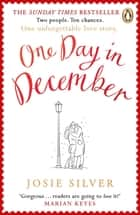 One Day in December - The uplifting, feel-good, Sunday Times bestselling Christmas romance you need this festive season ebook by Josie Silver