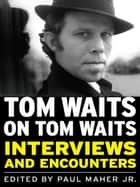 Tom Waits on Tom Waits ebook by Paul Maher  Jr.