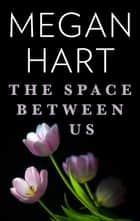 The Space Between Us ebook by Megan Hart