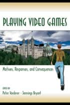 Playing Video Games - Motives, Responses, and Consequences ebook by Peter Vorderer, Jennings Bryant