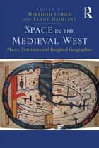 Space in the Medieval West ebook by Fanny Madeline,Meredith Cohen