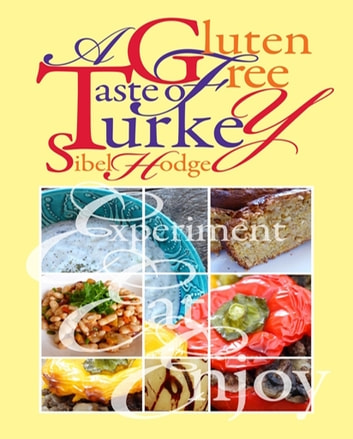 A Gluten Free Taste of Turkey - Gluten Free/Wheat Free Cookbook 1 ebook by Sibel Hodge