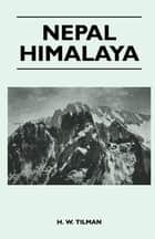 Nepal Himalaya ebook by H. Tilman