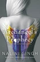 Archangel's Prophecy - Guild Hunter Book 11 ebook by Nalini Singh