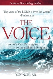 The Voice: How We Can Participate, How We Should Respond ebook by Don Nori Sr.