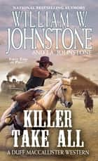 Killer Take All ebook by William W. Johnstone, J.A. Johnstone