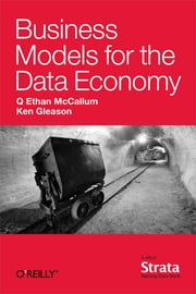 Business Models for the Data Economy ebook by Q. Ethan McCallum,Ken Gleason