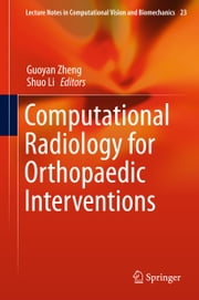 Computational Radiology for Orthopaedic Interventions ebook by Guoyan Zheng,Shuo Li