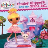 Lalaloopsy: Cinder Slippers and the Grand Ball ebook by Lauren Cecil