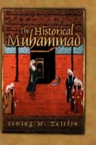 The Historical Muhammad ebook by Irving M. Zeitlin