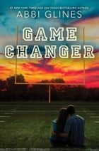 Game Changer ebook by Abbi Glines