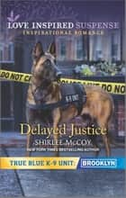 Delayed Justice ebook by Shirlee McCoy