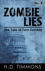 Zombie Lies: #2 in the Tom Zombie Series ebook by H.D. Timmons