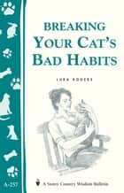 Breaking Your Cat's Bad Habits - Storey Country Wisdom Bulletin A-257 ebook by Lura Rogers