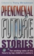Phenomenal Future Stories ebook by Tony Bradman