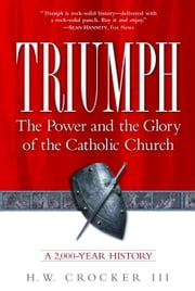 Triumph - The Power and the Glory of the Catholic Church ebook by H.W. Crocker, III