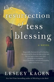 The Resurrection of Tess Blessing ebook by Lesley Kagen