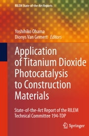 Application of Titanium Dioxide Photocatalysis to Construction Materials - State-of-the-Art Report of the RILEM Technical Committee 194-TDP ebook by Yoshihiko Ohama,Dionys Van Gemert