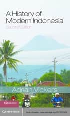 A History of Modern Indonesia ebook by Adrian Vickers