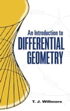 An Introduction to Differential Geometry ebook by T. J. Willmore