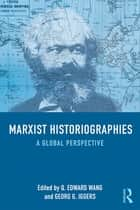 Marxist Historiographies - A Global Perspective ebook by Q. Edward Wang, Georg G. Iggers