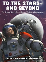 To the Stars -- and Beyond: The Second Borgo Press Book of Science Fiction Stories ebook by Robert Reginald,Damien Broderick,John Glasby,James C. Glass,Howard V. Hendrix,Philip E. High,James B. Johnson,Michael Kurland,Jacqueline Lichtenberg,Gary Lovisi,Richard A. Lupoff,Don Webb