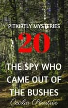 The Spy Who Came Out of the Bushes ebook by Cecilia Peartree