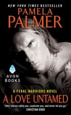 A Love Untamed - A Feral Warriors Novel ebook by Pamela Palmer