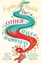 The Other Half of Happiness - The laugh-out-loud queen of romantic comedy returns ebook by Ayisha Malik