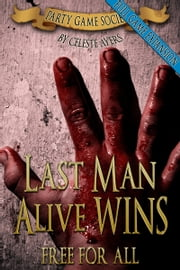 Last Man Alive Wins 3: Free For All (#3) (Party Game Society) ebook by Celeste Ayers