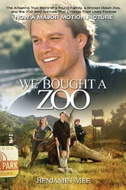 We Bought a Zoo - The Amazing True Story of a Young Family, a Broken Down Zoo, and the 200 Wild Animals that Changed T ebook by Benjamin Mee