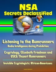 NSA Secrets Declassified: Listening to the Rumrunners: Radio Intelligence during Prohibition, Cryptology, Elizebeth Friedman and USCG Thwart Rumrunners, Invisible Cryptologists: African-Americans ebook by Progressive Management